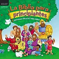 La Biblia para principiantes [Beginner's Bible]: Historias bíblicas para niños [Biblical Stories for Children]