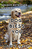 Dog Bless You (Cozy Dog Mystery): Golden Retriever Mystery #4 (Golden Retriever Mysteries)