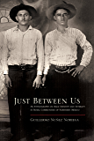 Just Between Us: An Ethnography of Male Identity and Intimacy in Rural Communities of Northern Mexico (Southwest Center Series)