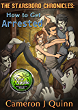 How to Get Arrested: (The Starsboro Chronicles: Season 1 Episode 1)