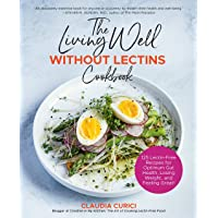 The Living Well Without Lectins Cookbook: 125 Lectin-Free Recipes for Optimum Gut Health, Losing Weight, and Feeling…