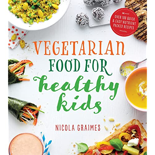 Vegetarian Food for Healthy Kids: Over 100 Quick and Easy Nutrient Packed Recipes