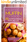 The Perfect Muffin Cookbook: 25 Heartwarming Muffin Recipes