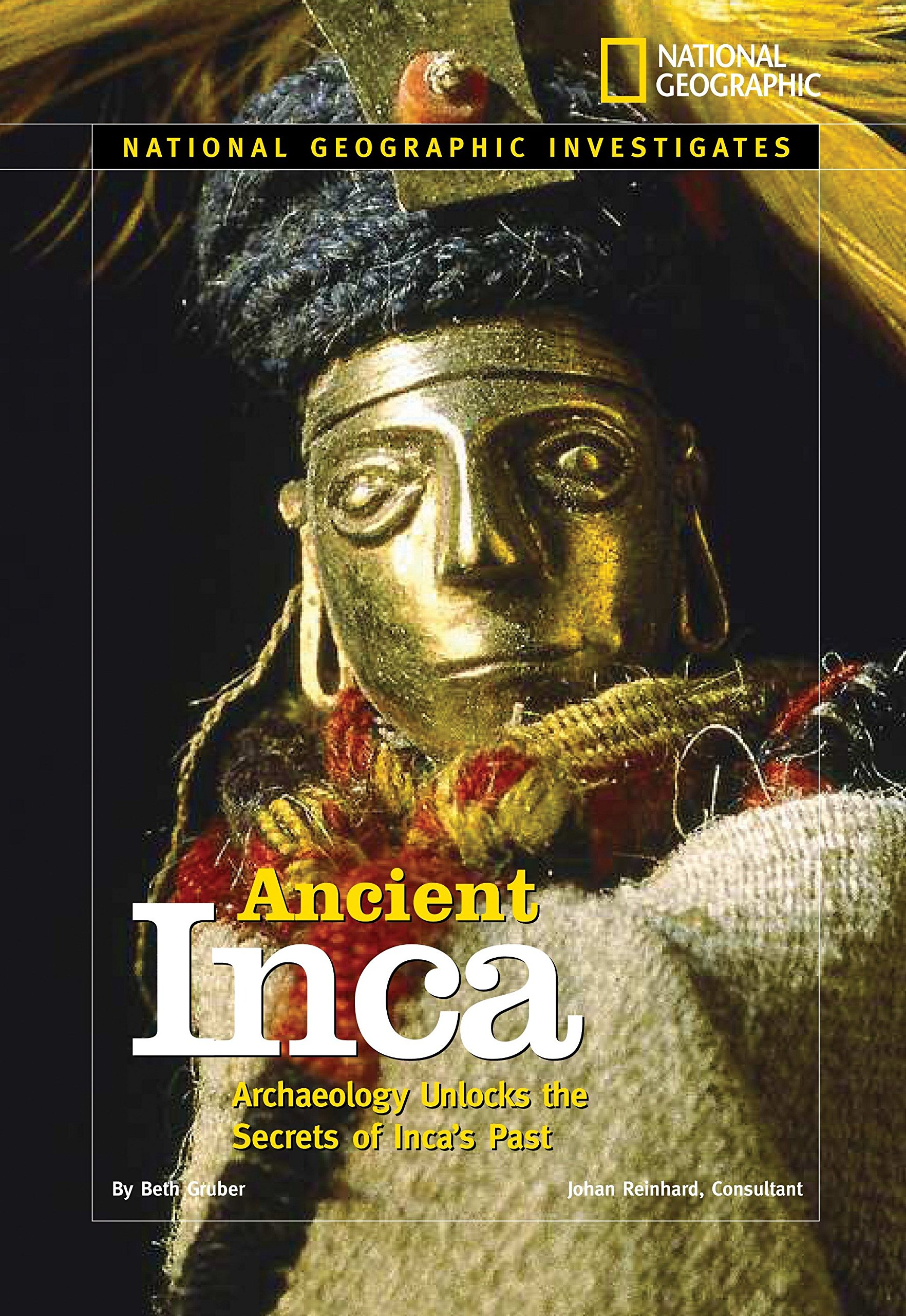 National Geographic Investigates: Ancient Inca: Archaeology Unlocks the Secrets of the Inca's Past PDF