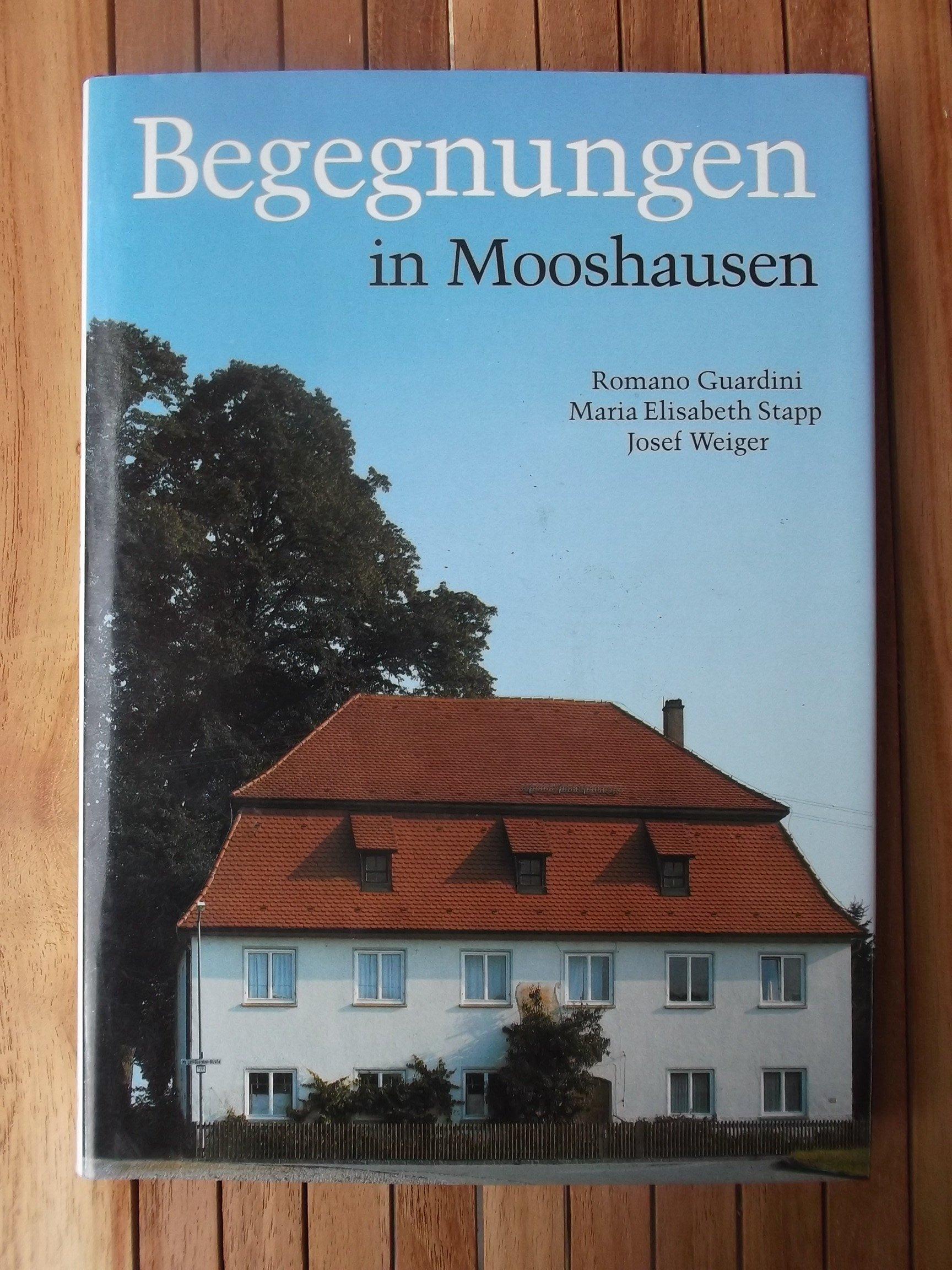 Begegnungen in Mooshausen: Romano Guardini, Maria Knoepfler, Maria Elisabeth Stapp, Josef Weiger