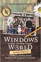 Windows to Our World: Sarah's Journal - Growing Up, Crossing Oceans, Finding Love & Giving Life to 10 Children Kindle Edition