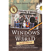 Windows to Our World: Sarah's Journal - Growing Up, Crossing Oceans, Finding Love & Giving Life to 10 Children (English Edition)