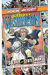 George Washington: Soldier and Statesman! (Show Me History!) Kindle Edition