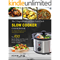 The 5 Ingredients or Less Low Carb Slow Cooker Cookbook: For Rapid Weight Loss And Overall Health- Top 100 Quick, Easy and Flavored Crock Pot Recipes for Smart People( Ketogenic Keto Atkins Diet)