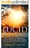 Lucid Dreaming Easy Beginners Guidebook to Understand, Practice, and Master Lucid Dreaming With Advanced Tips and Techniques (Lucid Dreaming, Dreams, Mental ... Astral Projections, Self Help)