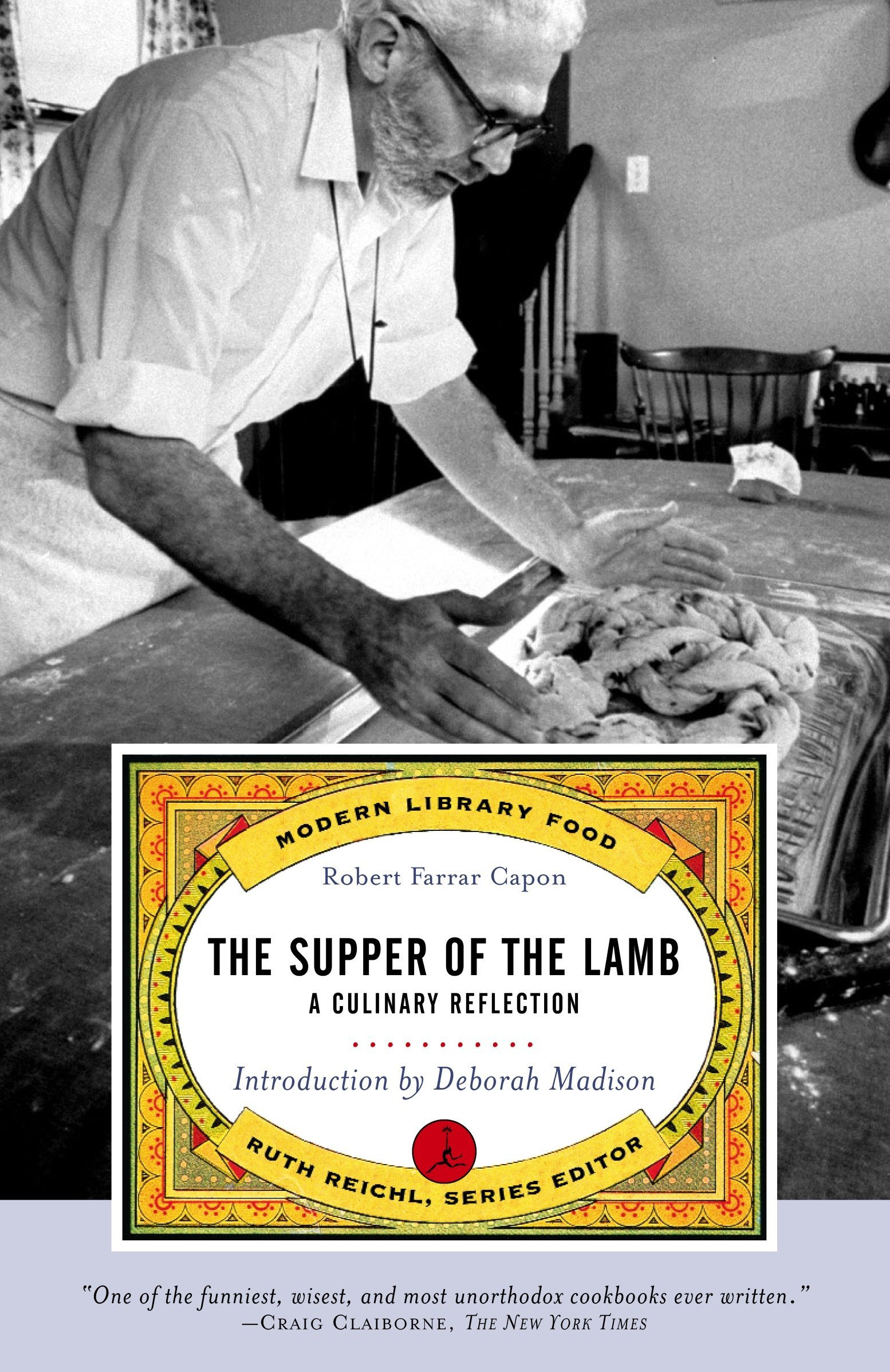 The Supper of the Lamb: A Culinary Reflection (Modern Library Food): Robert  Farrar Capon, Deborah Madison: 2015375760563: Amazon.com: Books
