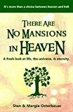 There Are No Mansions In Heaven: A fresh look at life, the universe, & eternity.