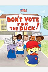 Don't Vote for the Duck! Kindle Edition