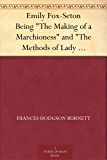 "Emily Fox-Seton Being ""The Making of a Marchioness"" and ""The Methods of Lady Walderhurst"""