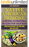 Native American Medicine: A Guide To Natural Healing For Your Body: Natural