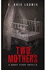 Two Mothers: A Ghost Story Novella Kindle Edition