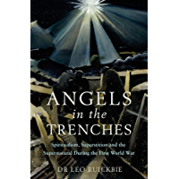 Angels in the Trenches: Spiritualism, Superstition and the Supernatural during the First World War (English Edition)