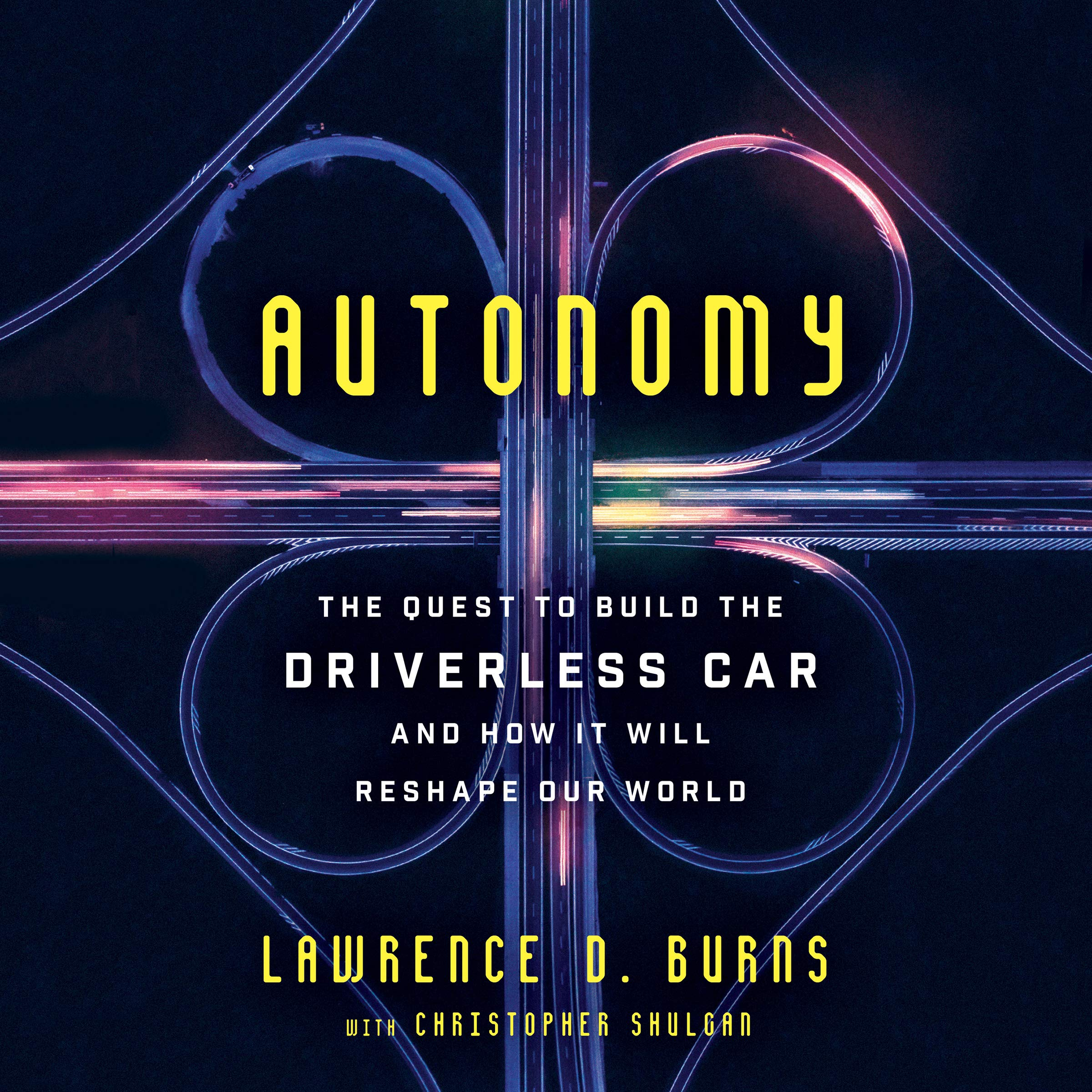 Autonomy  The Quest To Build The Driverless Car   And How It Will Reshape Our World