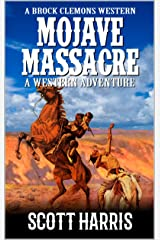 """A Brock Clemons Western: Mojave Massacre: A Western Adventure From The Author of """"Battle on the Plateau"""" (The Grand Canyon Western Trilogy Book 2) Kindle Edition"""