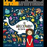 El abecedario de Lucía : (Lucy´s Alphabet) (Spanish edition) Un libro ilustrado para niños sobre las letras y el…