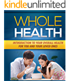 Whole Health: Introduction To Your Overall Health For You And Your Loved Ones