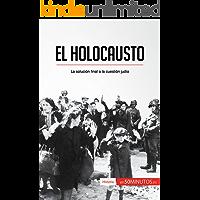 El Holocausto: La solución final a la cuestión judía (Historia)
