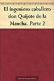 El ingenioso caballero don Quijote de la Mancha. Parte 2 (Spanish Edition)