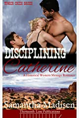 Disciplining Catherine: A Historical Western Menage (Timber Creek Brides) Kindle Edition