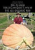 How-to-Grow World Class Giant Pumpkins The All-Organic Way