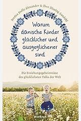Warum dänische Kinder glücklicher und ausgeglichener sind: Die Erziehungsgeheimnisse des glücklichsten Volks der Welt (German Edition) Kindle Edition