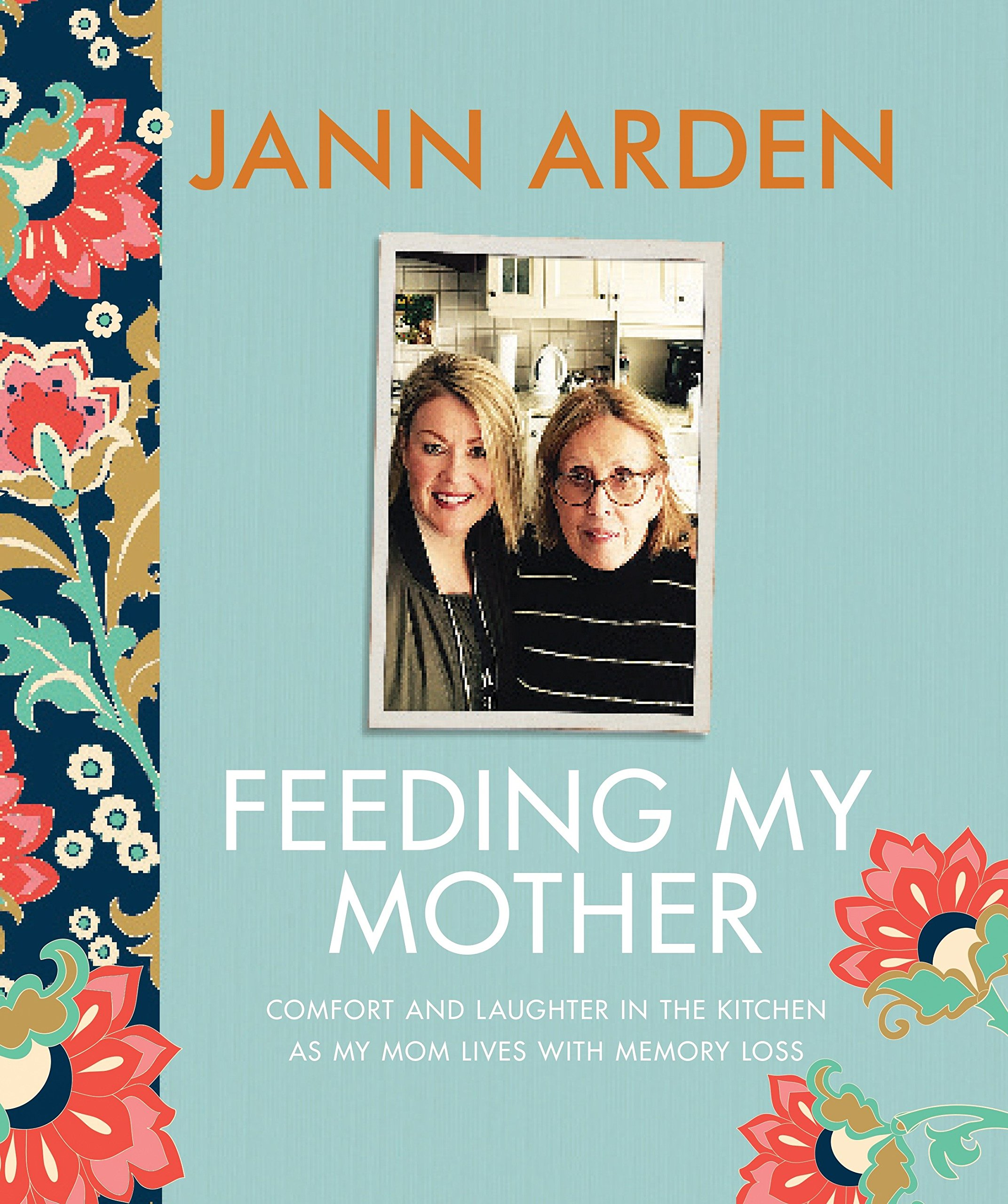 Feeding My Mother: Comfort and Laughter in the Kitchen as My Mom ...