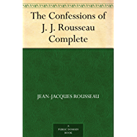 The Confessions of J. J. Rousseau - Complete (English Edition)