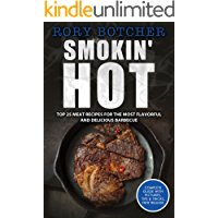Smokin' Hot: Top 25 Meat Recipes for the Most Flavorful and Delicious Barbecue (Rory's Meat Kitchen)