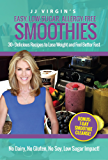 JJ Virgin's Easy, Low-Sugar, Allergy-Free Smoothies: 30+ Delicious Recipes to Lose Weight and Feel Better Fast (English Edition)