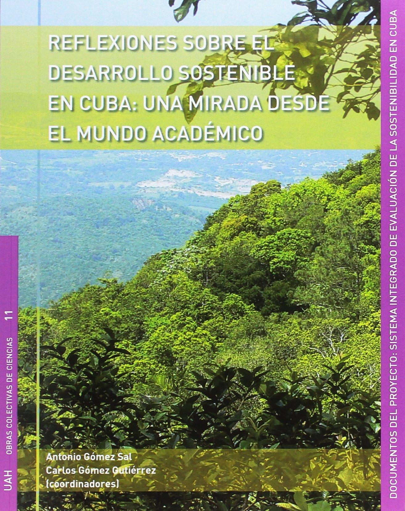 Reflexiones sobre el desarrollo sostenible en Cuba: una mirada desde el mundo académico Obras Colectivas Ciencias: Amazon.es: Gómez Gutiérrez, Carlos, Gómez Sal, Antonio: Libros