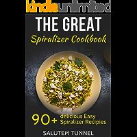 Spiralizer Cookbook: The Great Spiralizer Cookbook: 90+ Delicious Easy Spiralizer Recipies (Spiralizer, Spiralizer…