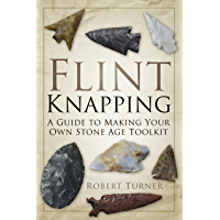 Flint Knapping: A Guide to Making Your Own Stone Age Toolkit (English Edition)