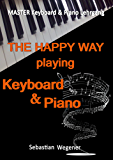 Master Keyboard & Piano Lehrgang: The happy way playing Keyboard & Piano