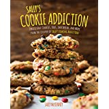 Sally's Cookie Addiction: Irresistible Cookies, Cookie Bars, Shortbread, and More from the Creator of Sally's Baking Addictio