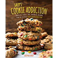 Sally's Cookie Addiction: Irresistible Cookies, Cookie Bars, Shortbread, and More from the Creator of Sally's Baking…
