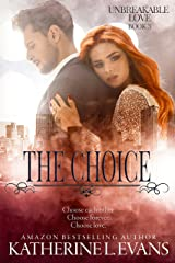 The Choice (Unbreakable Love Book 3) Kindle Edition