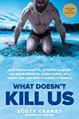 What Doesn't Kill Us: How Freezing Water, Extreme Altitude, and Environmental Conditioning Will Renew Our Lost Evolutionary Strength Kindle Edition