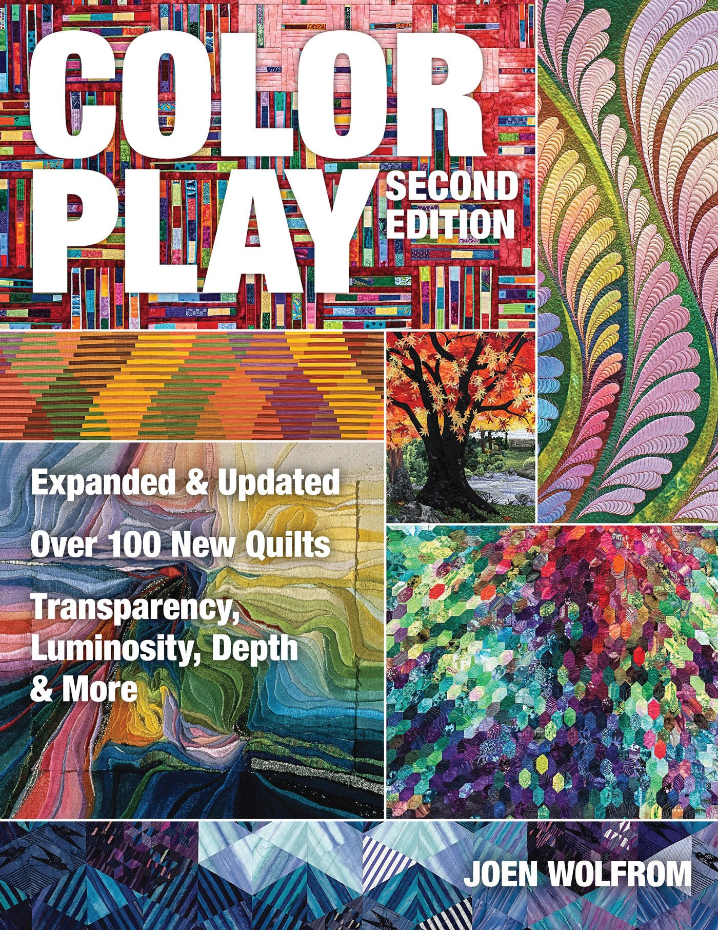 Color Play: Expanded & Updated * Over 100 New Quilts * Transparency, Luminosity, Depth & More
