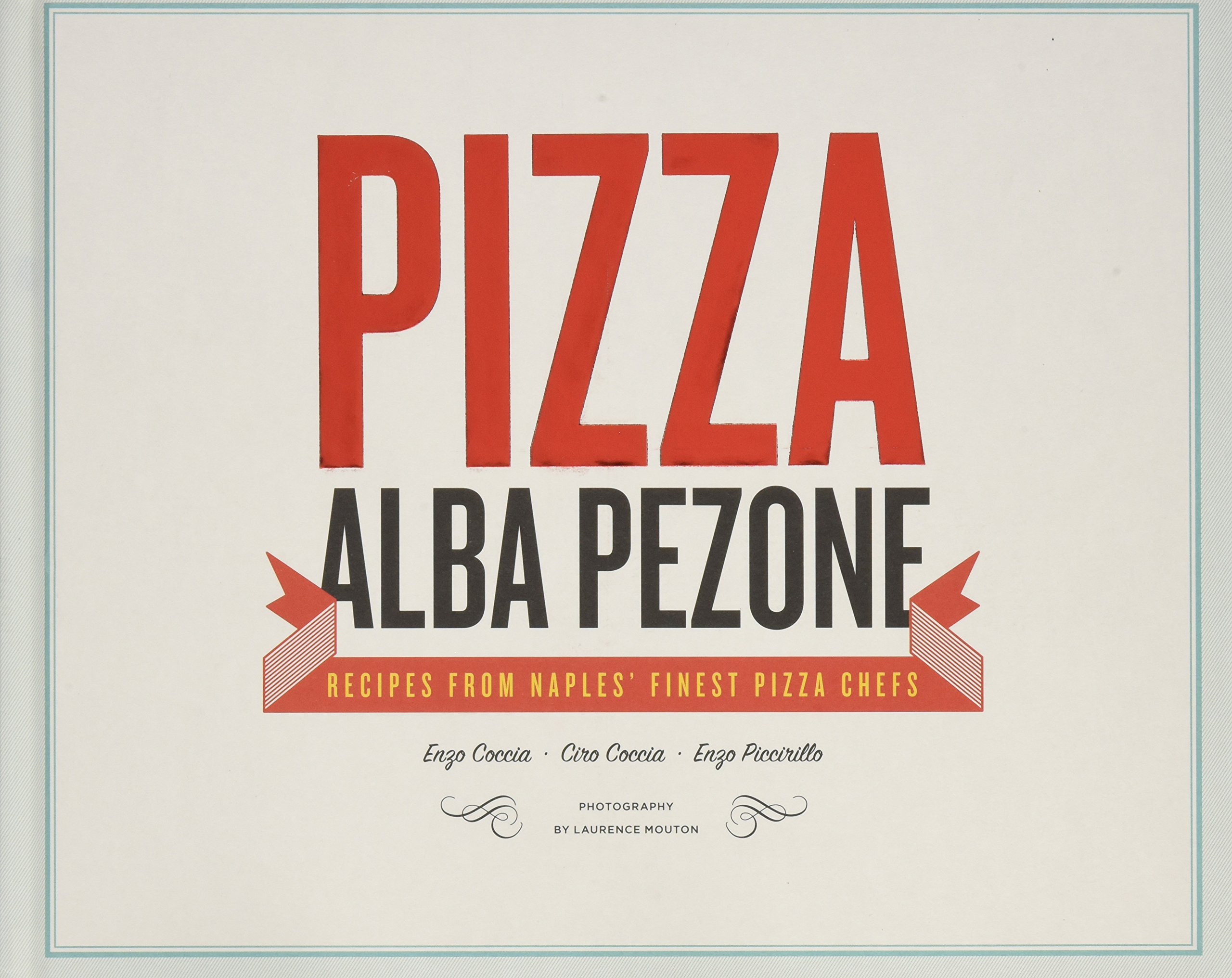 Pizza: Recipes from Naples' Finest Pizza Chefs: Alba Pezone, Laurence  Mouton: 9781742706405: Amazon.com: Books