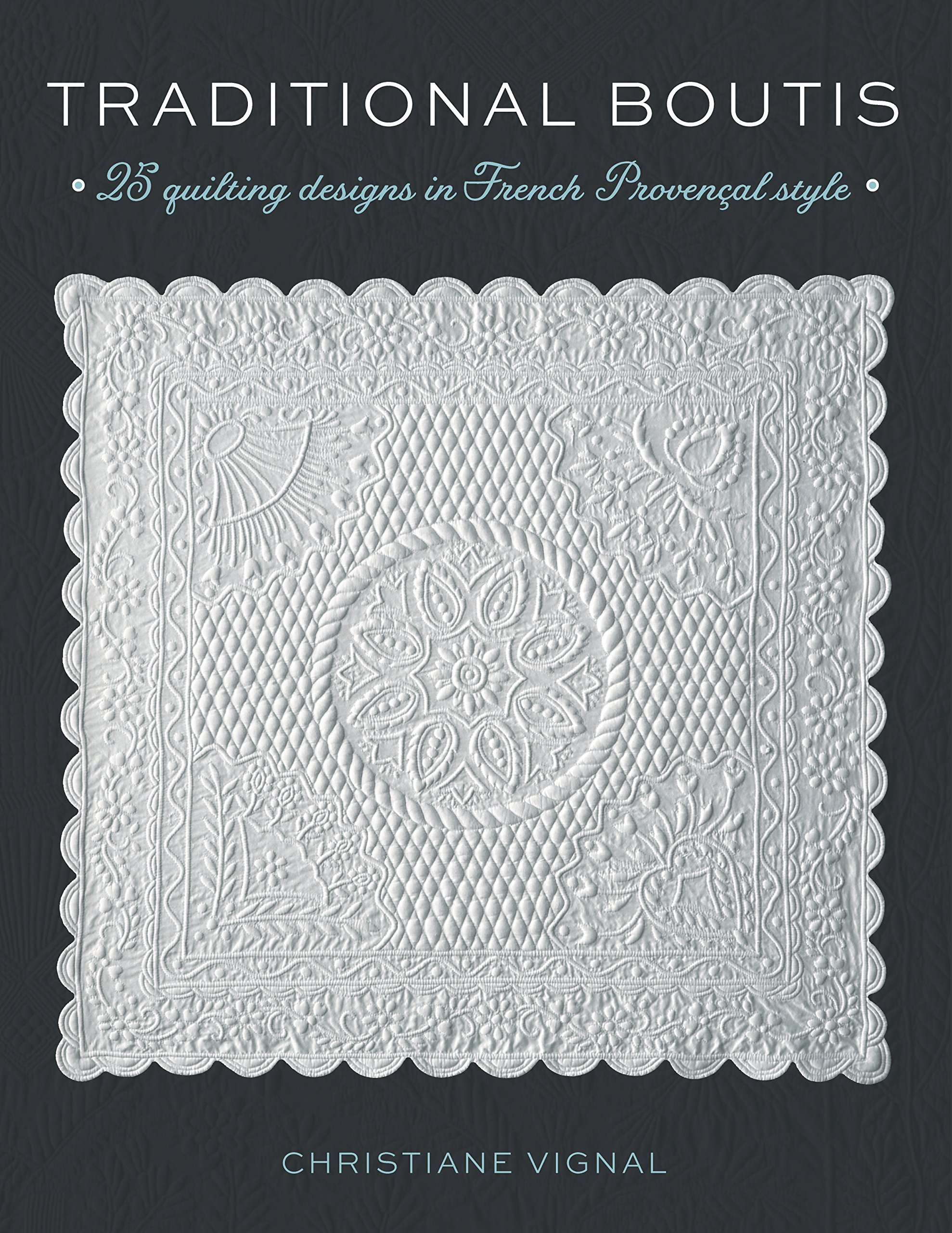 Traditional Boutis: 25 Quilting Designs In French Provençal Style:  Christiane Vignal: 9780811719797: Amazon.com: Books