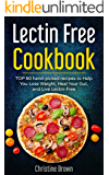 Lectin Free Cookbook: TOP 60 hand-picked recipes to Help You Lose Weight, Heal Your Gut, and Live Lectin-Free