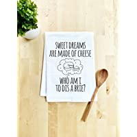 Funny Dish Towel, Sweet Dreams Are Made Of Cheese Who Am I To Dis A Brie? Flour Sack Kitchen Towel, Sweet Housewarming…