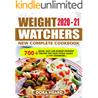 Weight Watchers New Complete Cookbook 2020-21: 700+ Quick, Easy And Budget-Friendly Recipes For Your Whole Family ( A WW…