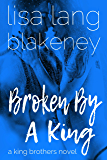 Broken By A King: A King Brothers Novel (The Fixer Series Book 6)