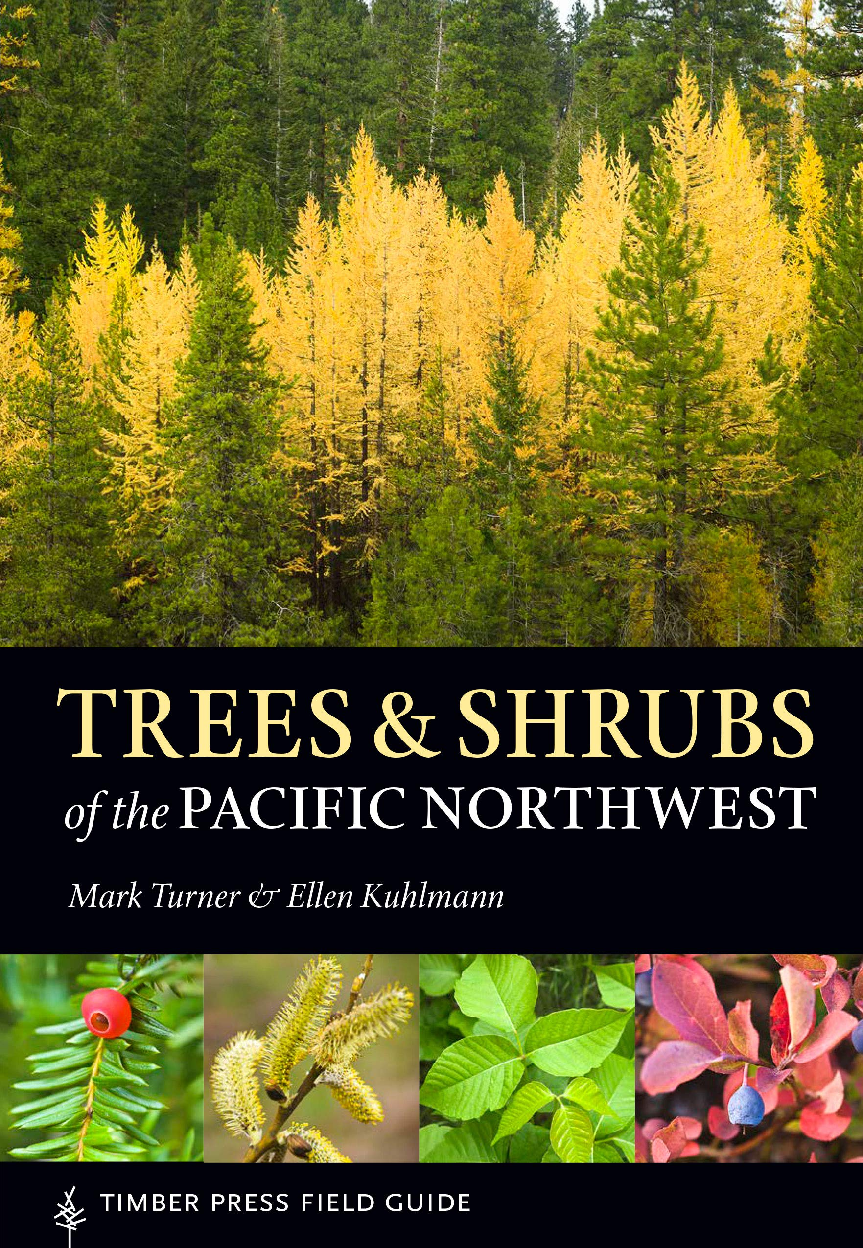 Trees And Shrubs Of The Pacific Northwest A Timber Press Field